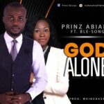 God Alone Download and Lyrics | Prinze Abiany Ft. Ble-Song