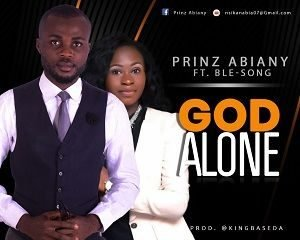 God Alone Prinz Abiany Ft. Ble-Song