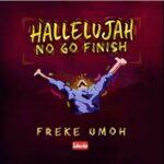 Freke Umoh - Hallelujah No Go Finish [MP3 and Lyrics]