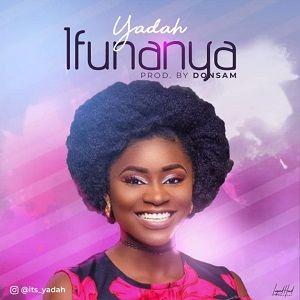 Yadah - Ifunaya [MP3, Video and Lyrics]
