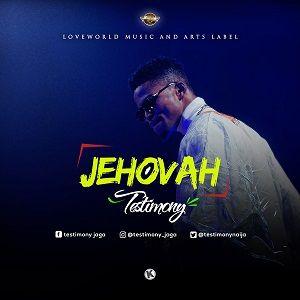 Testimony (Mr. Jaga) - Jehovah [MP3, Video and Lyrics]