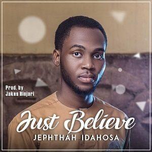 Just Believe Jephthah Idahosa
