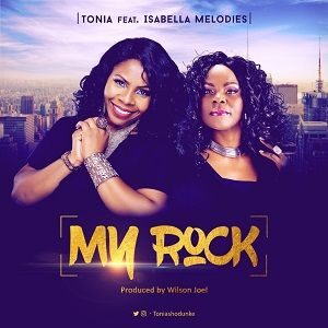 My Rock Tonia Shodunke Ft. Isabella Melodies