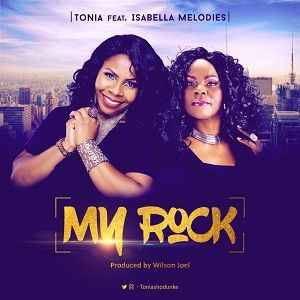 My Rock Tonia Shodunke Ft. Isabella Melodies