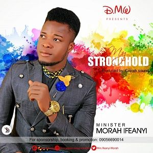 My Strong Hold Morah Ifeanyi
