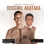 S.Praise - Odogwu Akataka Ft. Frankie Macy [MP3 and Lyrics]