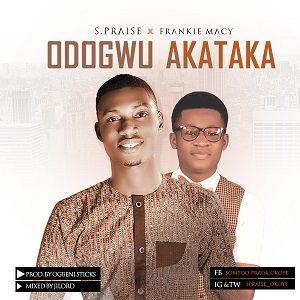 S.Praise - Odogwu Akataka Ft. Frankie Macy [MP3 and Lyrics]