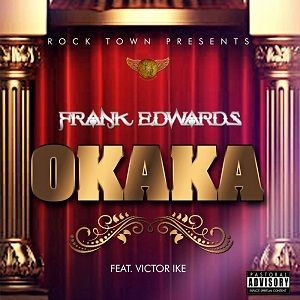 Frank Edwards - Okaka [MP3, Video and Lyrics]