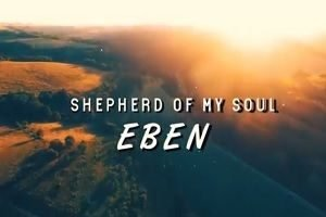 Eben - Shepherd of My Soul [MP3, Video and Lyrics]