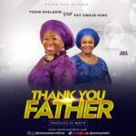 Thank You Father Download and Lyrics | Tosin Oyelakin Ft. Pat Uwaje-King