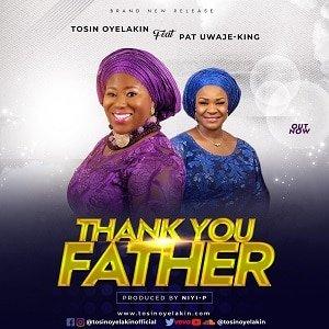 Tosin Oyelakin – Thank You Father Ft. Pat Uwaje-King [MP3 and Lyrics]