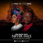 The Rock That Never Fails Download, Video and Lyrics | Dr. Paul Ft. Preye Orok