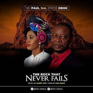 Dr. Paul - The Rock That Never Fails Ft. Preye Orok [MP3, Video and Lyrics]