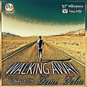 Femi Felix - Walking Away [MP3 and Lyrics]