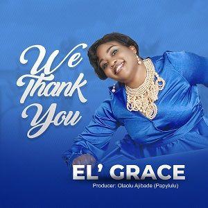 El' Grace - We Thank You [MP3, Video and Lyrics]