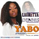 Yabo Download and Lyrics | Lauretta Dennis