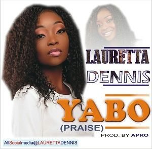 Lauretta Dennis - Yabo [MP3 and Lyrics]