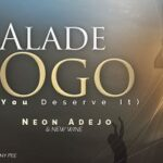 Neon Adejo - Alade Ogo (You Deserve It) Ft. New Wine [MP3 and Lyrics]