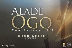 Neon Adejo - Alade Ogo (You Deserve It) Ft. New Wine [MP3 and Lyrics]