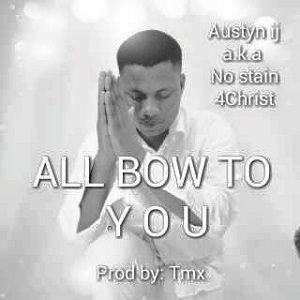 All Bow to You No Stain 4Christ