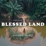 Blessed Land Download, Video and Lyrics | Victoria Orenze
