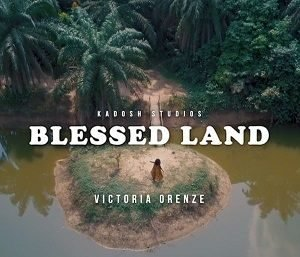 Victoria Orenze - Blessed Land [MP3, Video and Lyrics]