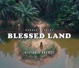 Victoria Orenze - Blessed Land [MP3, Video and Lyrics]