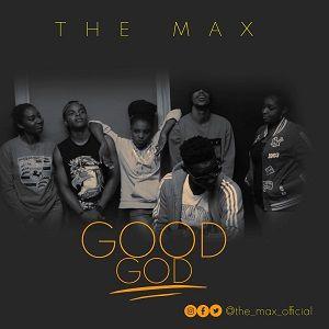 Good God The Max
