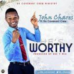 John Chares - He's Worthy [MP3 and Lyrics]