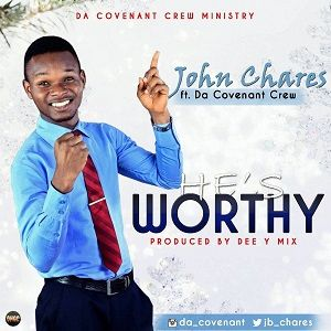He's Worthy John Chares Ft. Da Covenant Crew