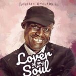 Elijah Oyelade - Lover of My Soul [Video and Lyrics]