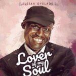 Elijah Oyelade - Lover of My Soul [VIDEO & LYRICS]