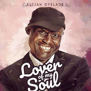 Lover of My Soul Elijah Oyelade