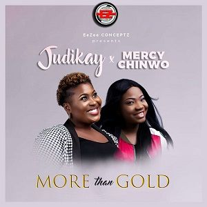 Judikay – More Than Gold Ft. Mercy Chinwo [MP3, Video and Lyrics]