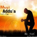 Muyi Addu'a (Let's Pray) Download and Lyrics | Mr. SAK