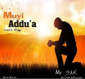 Mr. SAK - Muyi Addu'a (Let's Pray) [MP3 and Lyrics]