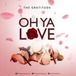 Oh Ya Love Download, Video and Lyrics | The Gratitude (COZA)