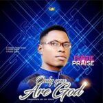 Only You Are God Download and Lyrics | Festie Praise