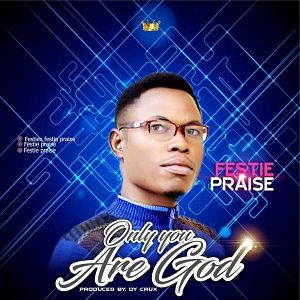 Only You Are God Festie Praise