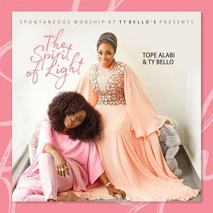 The Spirit of Light Tope Alabi & TY Bello