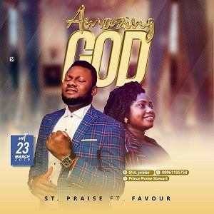 St. Praise - Amazing God Ft. Favour Joseph [MP3 and Lyrics]