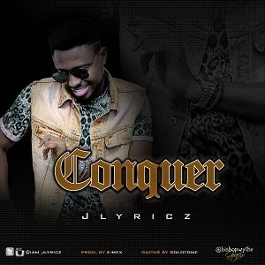 Jlyricz - Conquer [MP3, Video and Lyrics]