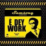 E Dey Work Download and Lyrics | Samsong