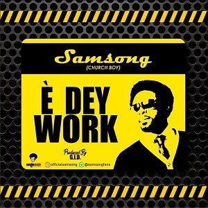 E Dey Work Samsong