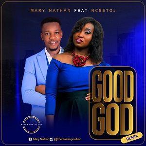 Good God Remix Mary Nathan Ft. Ncee Toj