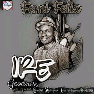 Ire (Goodness) Femi Felix