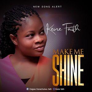 Make Me Shine Kene Faith