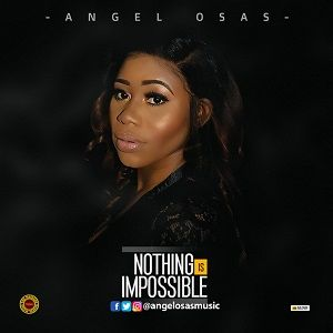Nothing Is Impossible Angel Osas