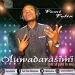 Femi Felix – Oluwadarasimi [MP3 and Lyrics]