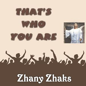 That's Who You are Zhany Zhaks